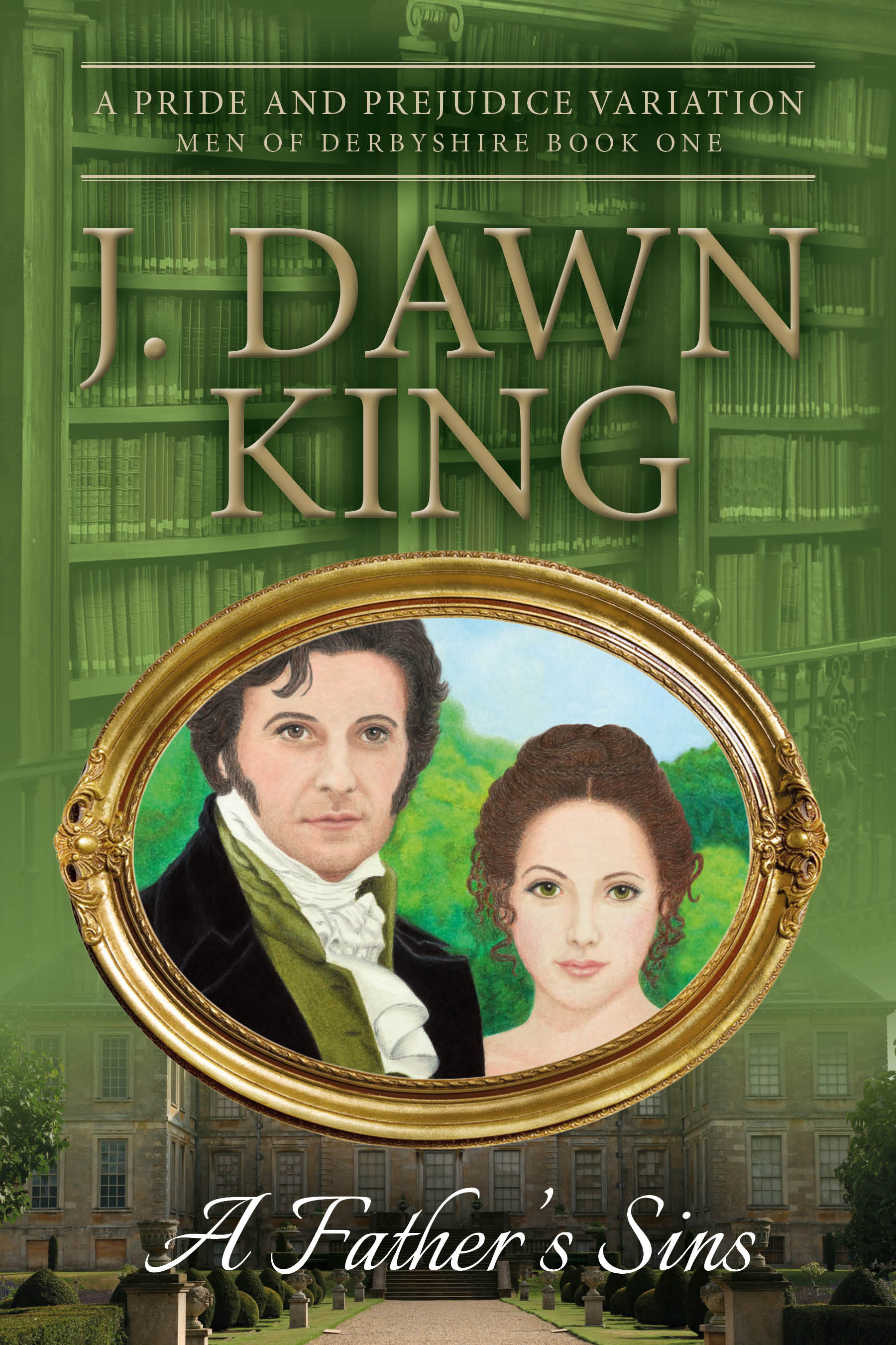 A Father's Sins, J. Dawn King, Jane Austen variation, Jane Austen fan fiction, Jane Austen, historical fiction, historical novel, historical romance