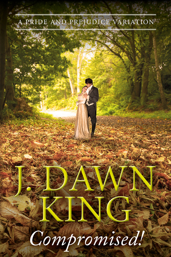 Jane Austen fan fiction, Jane Austen variation, Pride and Prejudice variation, J. Dawn King, Compromised, historical fiction, fiction, novel, Jane Austen