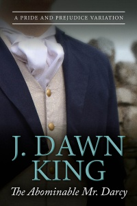 Abominable Mr. Darcy, Pride and Prejudice variation, Jane Austen variation, Jane Austen fan fiction, J. Dawn King, historical fiction, Regency fiction, historical romance, Regency romance, Jane Austen